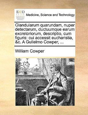 Glandularum Quarundam, Nuper Detectarum, Ductuumque Earum Excretoriorum, Descriptio, Cum Figuris: Cui Accessit Eucharistia, &C. a Gulielmo Cowper, ... 9781170392348