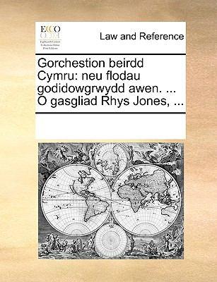 Gorchestion Beirdd Cymru: Neu Flodau Godidowgrwydd Awen. ... O Gasgliad Rhys Jones, ... 9781170234945