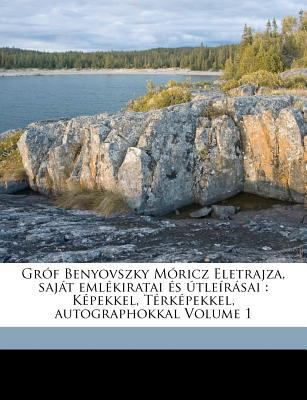 Gr F Benyovszky M Ricz Eletrajza, Saj T Eml Kiratai S Tle R Sai: K Pekkel, T Rk Pekkel, Autographokkal Volume 1 9781173215804