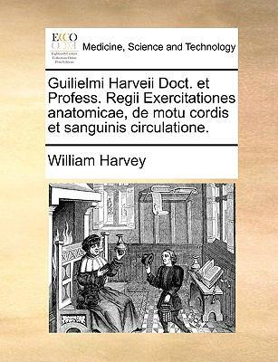Guilielmi Harveii Doct. Et Profess. Regii Exercitationes Anatomicae, de Motu Cordis Et Sanguinis Circulatione. 9781170754276