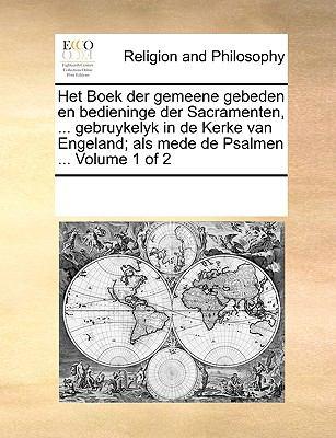 Het Boek Der Gemeene Gebeden En Bedieninge Der Sacramenten, ... Gebruykelyk in de Kerke Van Engeland; ALS Mede de Psalmen ... Volume 1 of 2 9781171075127