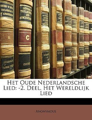 Het Oude Nederlandsche Lied: -2. Deel. Het Wereldlijk Lied 9781174401350