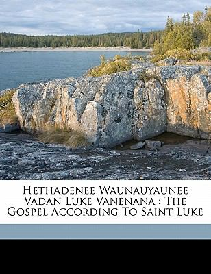 Hethadenee Waunauyaunee Vadan Luke Vanenana: The Gospel According to Saint Luke 9781172069330