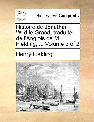 Histoire de Jonathan Wild Le Grand, Traduite de L'Anglois de M. Fielding, ... Volume 2 of 2 9781170842638