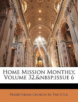 Home Mission Monthly, Volume 32, Issue 6 9781174219207