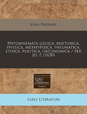 Hypomnemata Logica, Rhetorica, Physica, Metaphysica, Pneumatica, Ethica, Politica, Oeconomica / Per Jo. P. (1650) 9781171253891