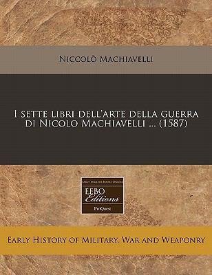 I Sette Libri Dell'arte Della Guerra Di Nicolo Machiavelli ... (1587) 9781171271963