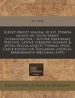 Igeret Orhot Shalem, Id Est, Itinera Mundi Sic Dicta Nempe Cosmographia / Autore Abrahamo Peritsol; Latina Versione Donavit & Notas Passim Adjecit Tho 9781171290483