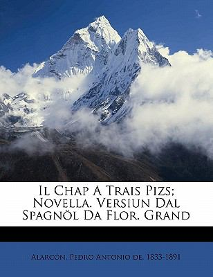 Il Chap a Trais Pizs; Novella. Versiun Dal Spagn L Da Flor. Grand 9781173150174