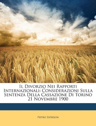Il Divorzio Nei Rapporti Internazionali: Considerazioni Sulla Sentenza Della Cassazione Di Torino 21 Novembre 1900 9781173237639