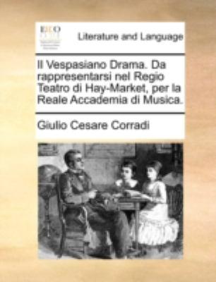 Il Vespasiano Drama. Da Rappresentarsi Nel Regio Teatro Di Hay-Market, Per La Reale Accademia Di Musica. 9781170498576