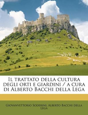Il Trattato Della Cultura Degli Orti E Giardini / A Cura Di Alberto Bacchi Della Lega 9781178548358
