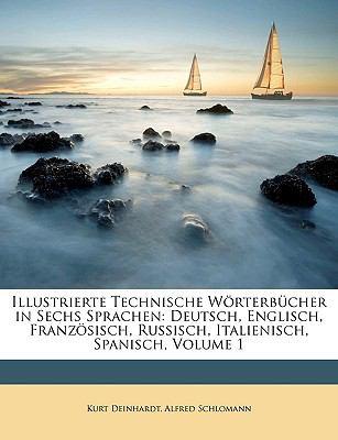 Illustrierte Technische W Rterb Cher in Sechs Sprachen: Deutsch, Englisch, Franz Sisch, Russisch, Italienisch, Spanisch, Volume 1 9781174241765