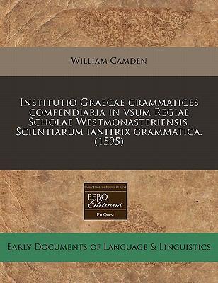 Institutio Graecae Grammatices Compendiaria in Vsum Regiae Scholae Westmonasteriensis. Scientiarum Ianitrix Grammatica. (1595) 9781171344278