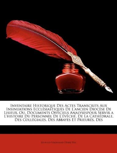 Inventaire Historique Des Actes Transcrits Aux Insinuations Ecclsiastiques de L'Ancien Diocse de Lisieux, Ou, Documents Officiels Analysespour Servir 9781174671876