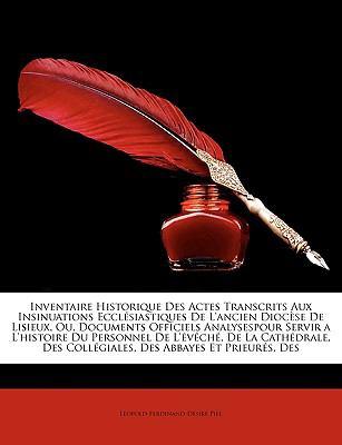 Inventaire Historique Des Actes Transcrits Aux Insinuations Ecclsiastiques de L'Ancien Diocse de Lisieux, Ou, Documents Officiels Analysespour Servir 9781174362811