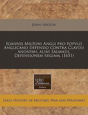 Ioannis Miltoni Angli Pro Popvlo Anglicano Defensio Contra Clavdii Anonymi, Alias Salmasii, Defensionem Regiam. (1651) 9781171265269