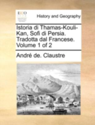 Istoria Di Thamas-Kouli-Kan, Sofi Di Persia. Tradotta Dal Francese. Volume 1 of 2 9781170493120
