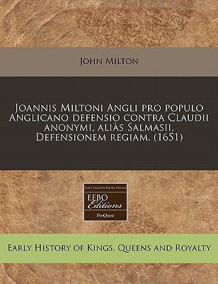 Joannis Miltoni Angli Pro Populo Anglicano Defensio Contra Claudii Anonymi, Alias Salmasii, Defensionem Regiam. (1651) 9781171265597
