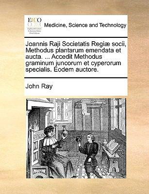 Joannis Raji Societatis Regi Socii, Methodus Plantarum Emendata Et Aucta. ... Accedit Methodus Graminum Juncorum Et Cyperorum Specialis. Eodem Auctore 9781170129630