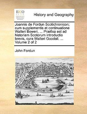 Joannis de Fordun Scotichronicon; Cum Supplementis Et Continuatione Walteri Boweri, ... PR]Fixa Est Ad Historiam Scotorum Introductio Brevis, Cura Wal