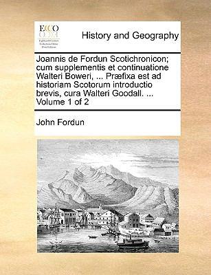 Joannis de Fordun Scotichronicon; Cum Supplementis Et Continuatione Walteri Boweri, ... PR]Fixa Est Ad Historiam Scotorum Introductio Brevis, Cura Wal 9781170918258