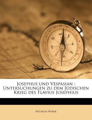 Josephus Und Vespasian: Untersuchungen Zu Dem J Dischen Krieg Des Flavius Josephius 9781178689136