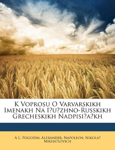 K Voprosu O Varvarskikh Imenakh Na I U Zhno-Russkikh Grecheskikh Nadpisi a Kh 9781173257804
