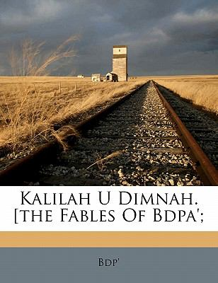 Kalilah U Dimnah. [The Fables of Bdpa'; 9781173157173