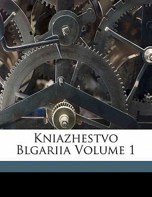 Kniazhestvo Blgariia Volume 1 9781173163730
