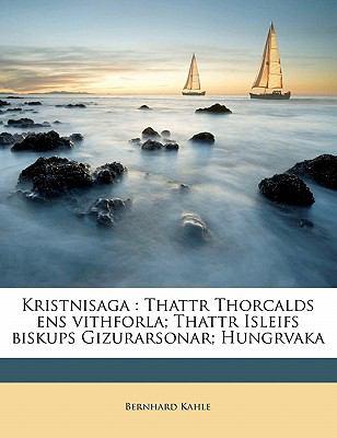 Kristnisaga: Thattr Thorcalds Ens Vithforla; Thattr Isleifs Biskups Gizurarsonar; Hungrvaka 9781177430784