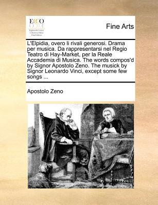 L'Elpidia, Overo Li Rivali Generosi. Drama Per Musica. Da Rappresentarsi Nel Regio Teatro Di Hay-Market, Per La Reale Accademia Di Musica. the Words C 9781170975695