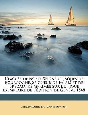 L'Excuse de Noble Seigneur Jaques de Bourgogne, Seigneur de Falais Et de Bredam; Rimprime Sur L'Unique Exemplaire de L'Dition de Genve 1548 9781175241801