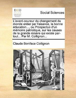 L'Avant-Coureur Du Changement Du Monde Entier Par L'Aisance, La Bonne Education..., Ou Prospectus D'Un Memoire Patriotique, Sur Les Causes de La Grand 9781170886618