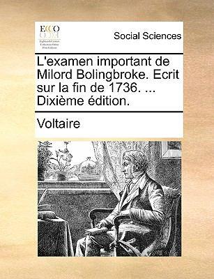 L'Examen Important de Milord Bolingbroke. Ecrit Sur La Fin de 1736. ... Dixime Dition. 9781170120712