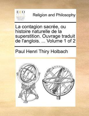 La Contagion Sacree, Ou Histoire Naturelle de La Superstition. Ouvrage Traduit de L'Anglois. ... Volume 1 of 2 9781171363033