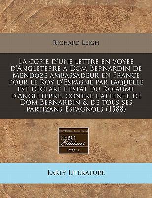La  Copie D'Une Lettre En Voyee D'Angleterre a Dom Bernardin de Mendoze Ambassadeur En France Pour Le Roy D'Espagne Par Laquelle Est Declare L'Estat D 9781171276173