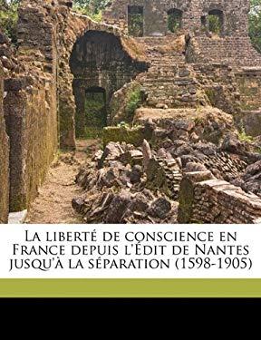 La Libert de Conscience En France Depuis L' Dit de Nantes Jusqu' La S Paration (1598-1905) 9781177485500