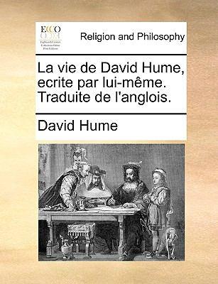 La Vie de David Hume, Ecrite Par Lui-Mme. Traduite de L'Anglois. 9781171152682