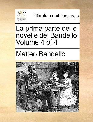 La Prima Parte de Le Novelle del Bandello. Volume 4 of 4 9781170055786