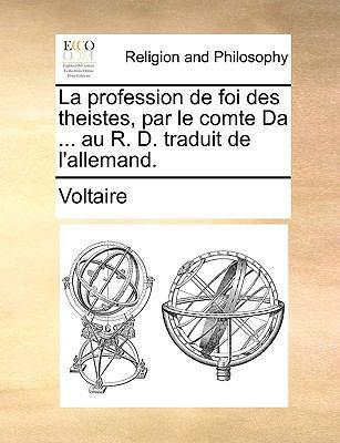 La Profession de Foi Des Theistes, Par Le Comte Da ... Au R. D. Traduit de L'Allemand. 9781170045770