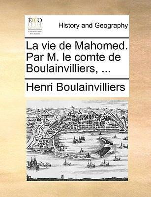 La Vie de Mahomed. Par M. Le Comte de Boulainvilliers, ... 9781170361726
