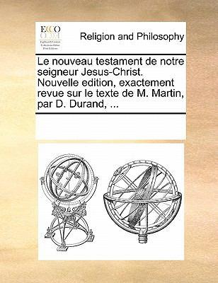 Le Nouveau Testament de Notre Seigneur Jesus-Christ. Nouvelle Edition, Exactement Revue Sur Le Texte de M. Martin, Par D. Durand, ... 9781170853986