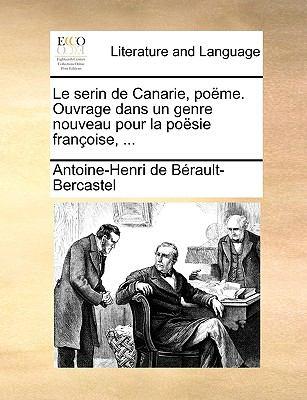 Le Serin de Canarie, Pome. Ouvrage Dans Un Genre Nouveau Pour La Posie Franoise, ... 9781170470602