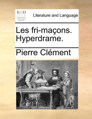 Les Fri-Macons. Hyperdrame. 9781170896952
