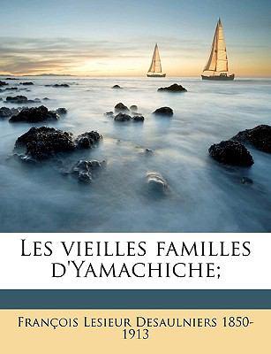 Les Vieilles Familles D'Yamachiche; 9781175242273