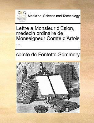 Lettre a Monsieur D'Eslon, Mdecin Ordinaire de Monseigneur Comte D'Artois ... 9781170706695