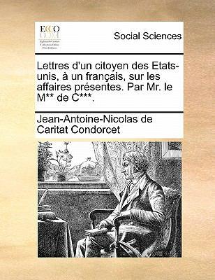 Lettres D'Un Citoyen Des Etats-Unis, a Un Francais, Sur Les Affaires Presentes. Par Mr. Le M** de C***. 9781171387350
