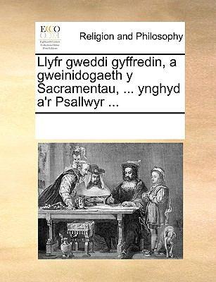 Llyfr Gweddi Gyffredin, a Gweinidogaeth y Sacramentau, ... Ynghyd A'r Psallwyr ... 9781170297537