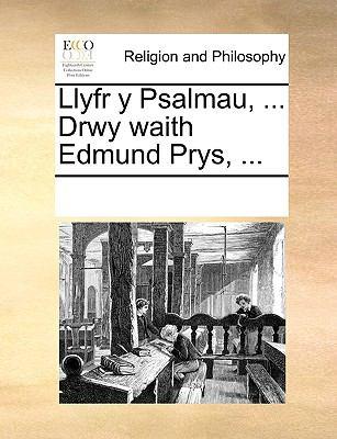 Llyfr y Psalmau, ... Drwy Waith Edmund Prys, ... 9781170922163